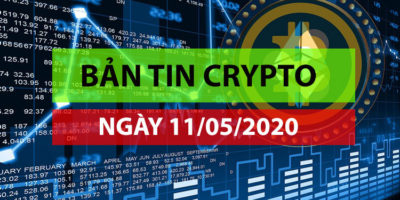 Bản tin thị trường Crypto ngày 11/05/2020