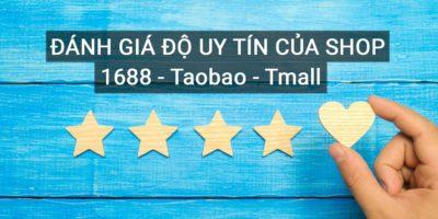 Kinh nghiệm đánh giá shop uy tín trên 1688, TMALL, TAOBAO giúp nhập hàng an toàn