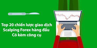 Top 20 chiến lược giao dịch Scalping Forex hàng đầu – Có kèm công cụ