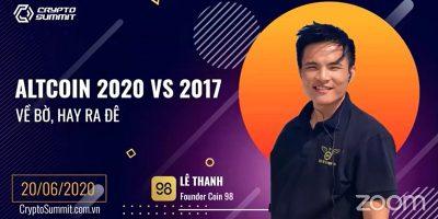 Crypto Summit 2020: Altcoin Season 2020 vs 2017 - Về bờ hay ra đê - Lê Thanh - Founder Coin98