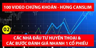 Bài 02 – Các nhà đầu tư thành công và các bước đánh giá nhanh cơ bản 1 Cổ phiếu (100 videos chứng khoán – Hùng Canslim)