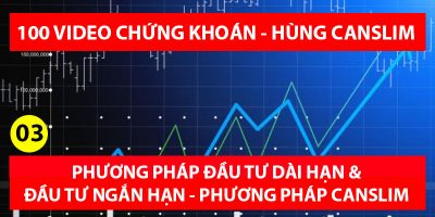 Bài 03 - Phương pháp đầu tư dài hạn và đầu tư ngắn hạn (100 videos chứng khoán - Hùng Canslim)
