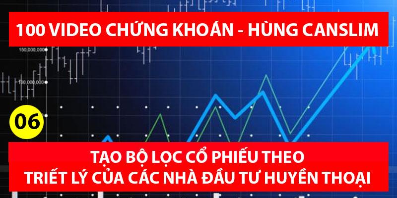Tạo bộ lọc cổ phiếu theo triết lý các nhà đầu tư huyền thoại (100 videos chứng khoán – Hùng Canslim)