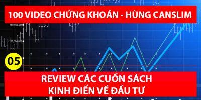 Bài 05 – Review các cuốn sách kinh điển về đầu tư (100 videos chứng khoán – Hùng Canslim)