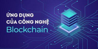 Các ứng dụng của công nghệ blockchain trong thực tiễn