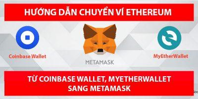 Hướng dẫn chuyển ví Ethereum từ Coinbase Wallet, MyEtherWallet sang Metamask