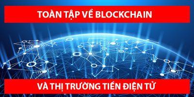 Toàn tập về công nghệ Blockchain và thị trường tiền điện tử Crypto Currency