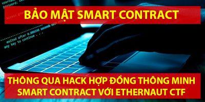 Hướng dẫn hack hợp đồng thông minh Smart Contract với Ethernaut CTF - Cách học bảo mật Smart Contract hiệu quả nhất