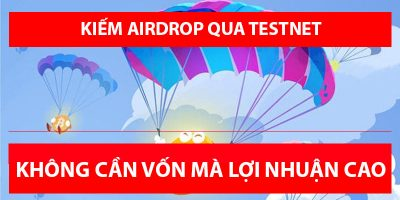 Tổng hợp các kèo kiếm Airdrop thông qua Testnet năm 2021