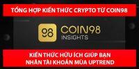 Tổng hợp kiến thức về thị trường crypto giúp bạn tìm kèo x100 từ Coin98