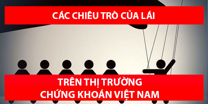 Các chiêu của LÁI trên thị trường chứng khoán Việt Nam